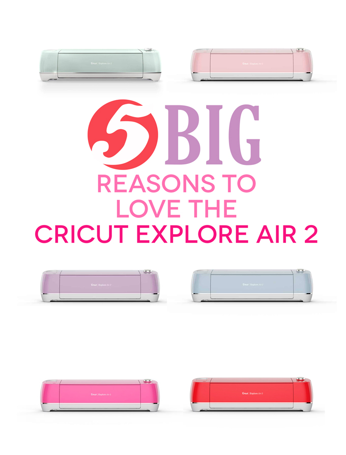 5 Things to Love about owning the Cricut Explore Air 2