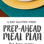 6 Day Gluten Free Prep-Ahead Meal Plan for Busy Moms